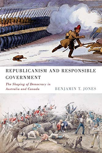 Republicanism and Responsible Government - The Shaping of Democracy in Australia and Canada: Jones,...