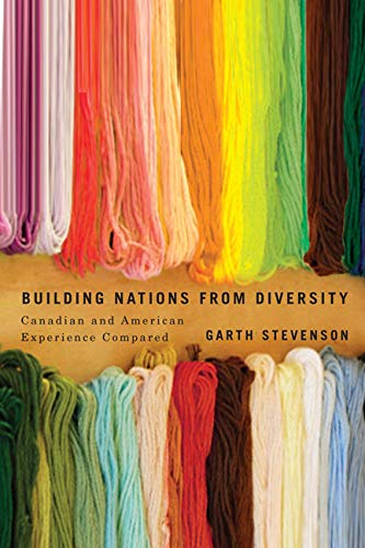 Building Nations from Diversity - Canadian and American Experience Compared: Stevenson, Garth