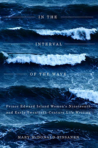 9780773543898: In the Interval of the Wave: Prince Edward Island Women's Nineteenth- and Early Twentieth-Century Life Writing
