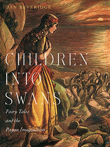 Children into Swans - Fairy Tales and the Pagan Imagination: Beveridge, Jan