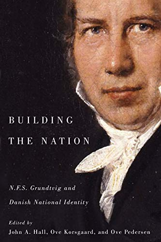 Building the Nation: N.F.S. Grundtvig and Danish National Identity (Paperback): John A. Hall
