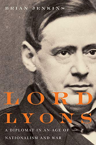Lord Lyons: A Diplomat in an Age of Nationalism and War: Brian Jenkins