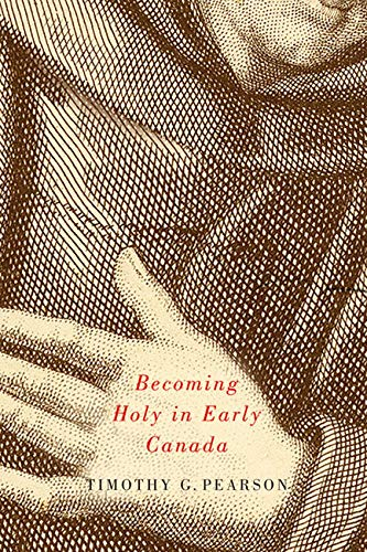 Becoming Holy in Early Canada (Paperback): Timothy G. Pearson