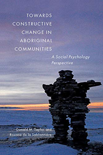 Towards Constructive Change in Aboriginal Communities - A Social Psychology Perspective: Taylor, ...