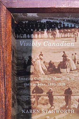 Visibly Canadian: Imaging Collective Identities in the Canadas, 1820-1910 (Hardback)