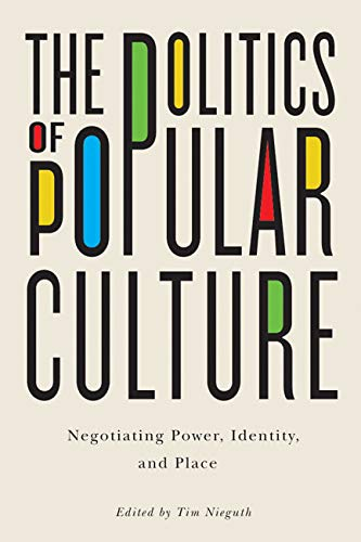9780773544703: The Politics of Popular Culture: Negotiating Power, Identity, and Place