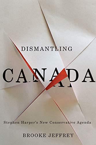 Dismantling Canada: Stephen Harper's New Conservative Agenda: Jeffrey, Brooke