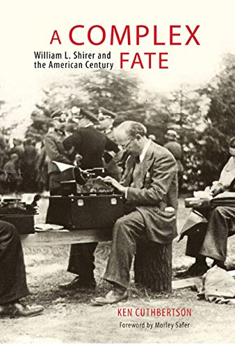 A Complex Fate: William L. Shirer and the American Century (Hardcover): Ken Cuthbertson