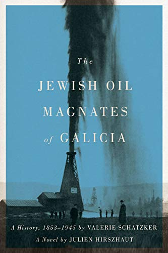 9780773545540: The Jewish Oil Magnates of Galicia: Part One: The Jewish Oil Magnates: A History, 1853-1945 by Valerie Schatzker; Part Two: The Jewish Oil Magnates, a