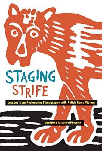 Staging Strife - Lessons from Performing Ethnography with Polish Roma Women: Kazubowski-Houston, ...