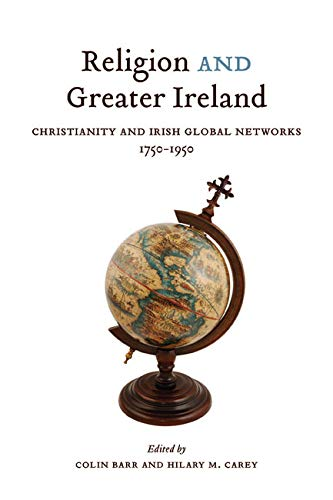 9780773545694: Religion and Greater Ireland: Christianity and Irish Global Networks, 1750-1950 (McGill-Queen's Studies in the History of Religion)