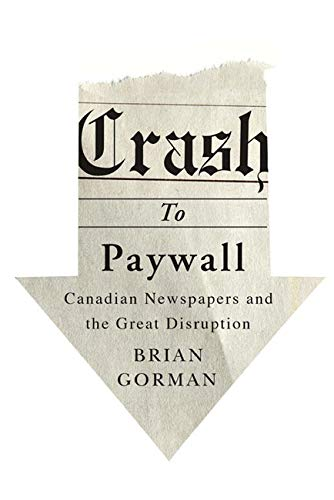 9780773545915: Crash to Paywall: Canadian Newspapers and the Great Disruption