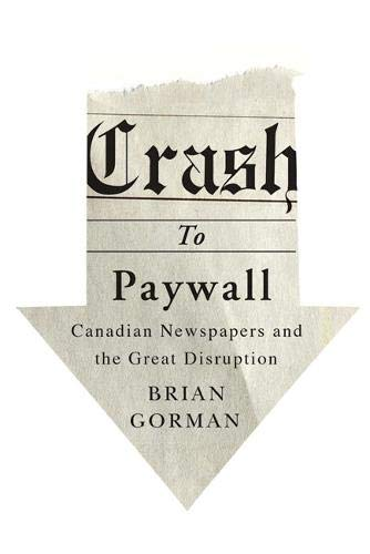 9780773545922: Crash to Paywall: Canadian Newspapers and the Great Disruption