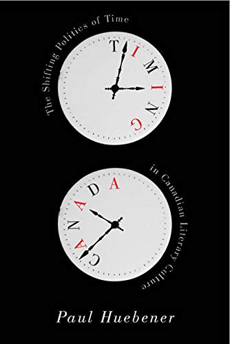 9780773545991: Timing Canada: The Shifting Politics of Time in Canadian Literary Culture