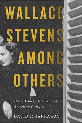 Wallace Stevens among Others - Diva-Dames, Deleuze, and American Culture: Jarraway, David R.