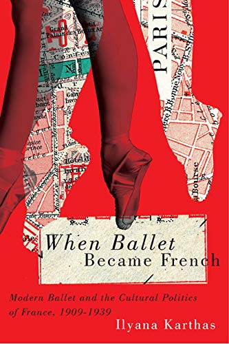 9780773546059: When Ballet Became French: Modern Ballet and the Cultural Politics of France, 1909-1939