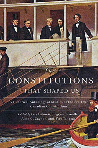 9780773546073: The Constitutions that Shaped Us: A Historical Anthology of Pre-1867 Canadian Constitutions