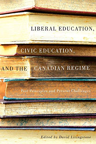 9780773546097: Liberal Education, Civic Education, and the Canadian Regime: Past Principles and Present Challenges