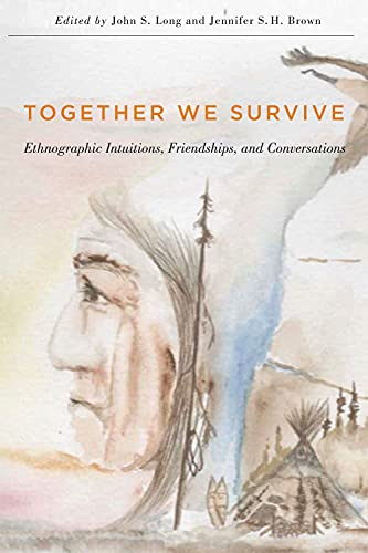 9780773546103: Together We Survive: Ethnographic Intuitions, Friendships, and Conversations (McGill-Queen's Native and Northern Series)