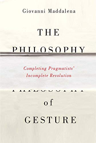 9780773546134: The Philosophy of Gesture: Completing Pragmatists' Incomplete Revolution