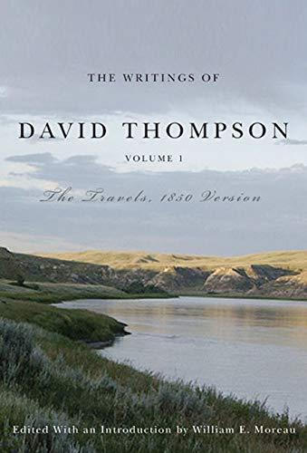 The Writings of David Thompson, Volume 1 - The Travels, 1850 Version: Moreau, William E.