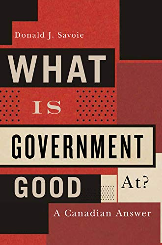 What Is Government Good At?: A Canadian: Donald J. Savoie