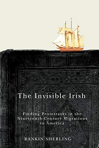 9780773546226: The Invisible Irish: Finding Protestants in the Nineteenth-Century Migrations to America (McGill-Queen's Studies in the History of Ideas)
