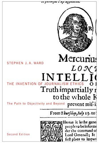 9780773546301: The Invention of Journalism Ethics, Second Edition: The Path to Objectivity and Beyond (Mcgill-queen's Studies in the History of Ideas)