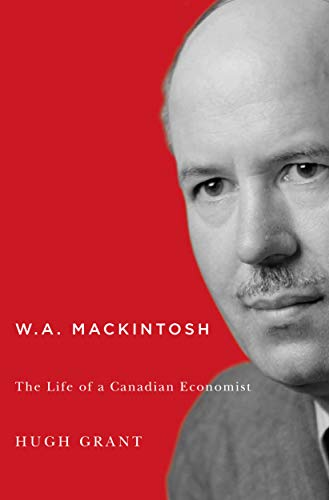 9780773546387: W.A. Mackintosh: The Life of a Canadian Economist (Carleton Library Series)