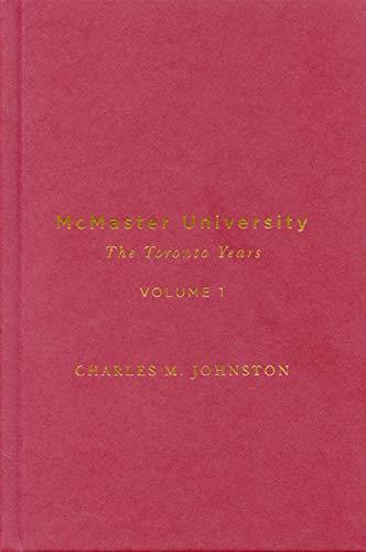 McMaster University, Volume 1 - The Toronto Years: Johnston, Charles M.