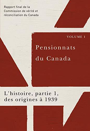 Pensionnats du Canada, v. 01, no 01: Commission de vérité et réconciliation du Canada