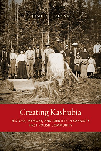 Creating Kashubia - History, Memory, and Identity in Canada's First Polish Community: Blank, ...