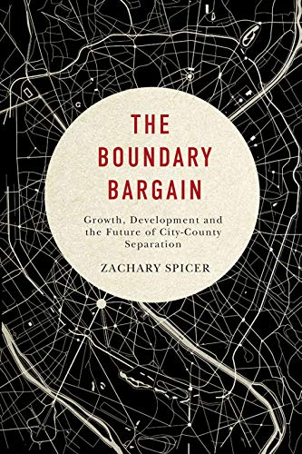 The Boundary Bargain - Growth, Development, and the Future of City-County Separation: Spicer, ...