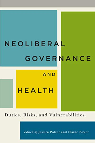 Neoliberal Governance and Health - Duties, Risks, and Vulnerabilities: Polzer, Jessica