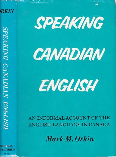 Speaking Canadian English;: An informal account of: Mark M Orkin