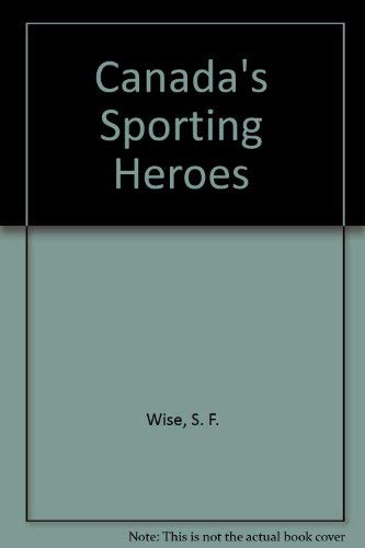 Canada's Sporting Heroes: Wise, S. F.