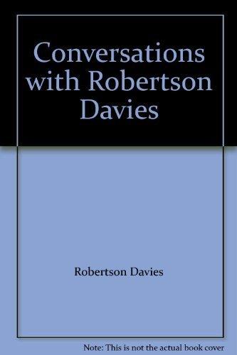 Conversations with Robertson Davies: Robertson Davies