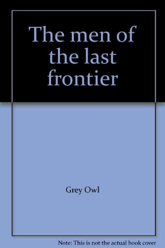 The Men of the Last Frontier: Grey Owl