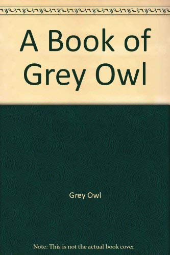 A Book of Grey Owl: Grey Owl