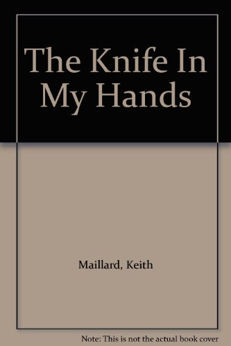 The Knife In My Hands: Maillard, Keith