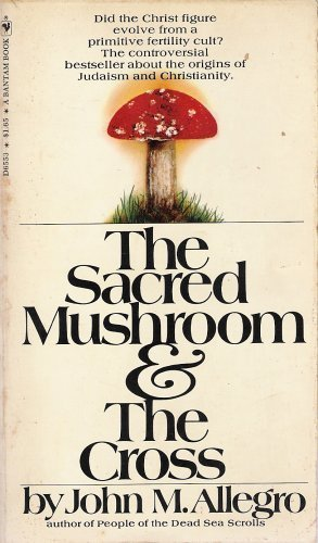 9780773710009: The Sacred Mushroom and the Cross: A Study of the Nature and Origins of Christianity Within the Fertility Cults of the Ancient Near East