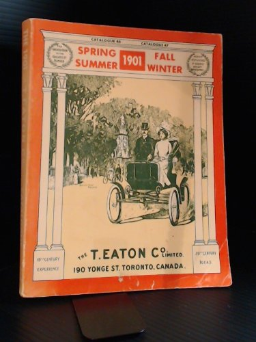 The 1901 Editions of the T . Eaton Co Limited Catalogues for Spring & Summer , Fall & ...