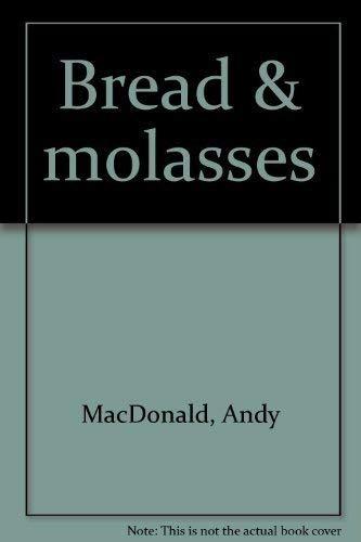 Bread & molasses: MacDonald, Andy