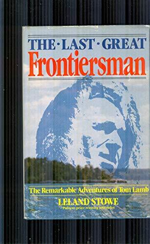 The last great frontiersman: Stowe, Leland
