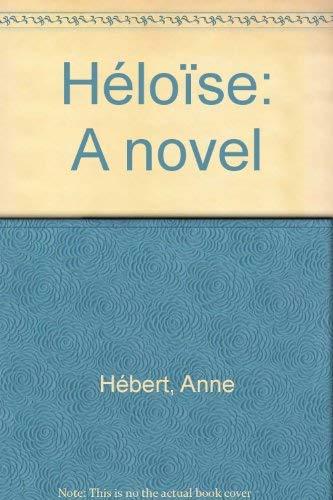 Heloise: A Novel: Hebert, Anne