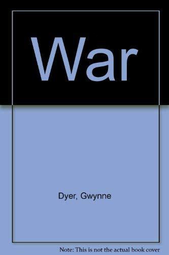 War: Dyer, Gwynne