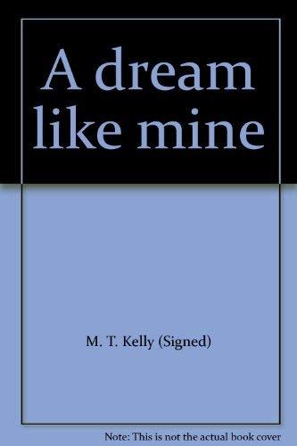 A dream like mine: M. T Kelly