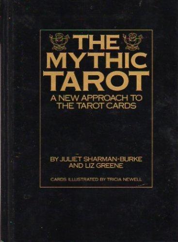The Mythic Tarot: A New Approach to: Juliet Sharman-Burke; Liz