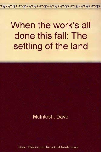 9780773723238: When the work's all done this fall: The settling of the land