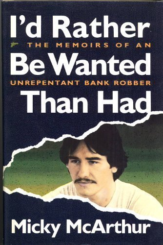 9780773723405: I'd Rather Be Wanted Than Had: The Memoirs of an Unrepentant Bank Robber